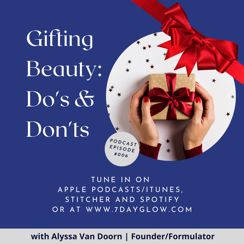 7 Day Glow Podcast Gifting Beauty