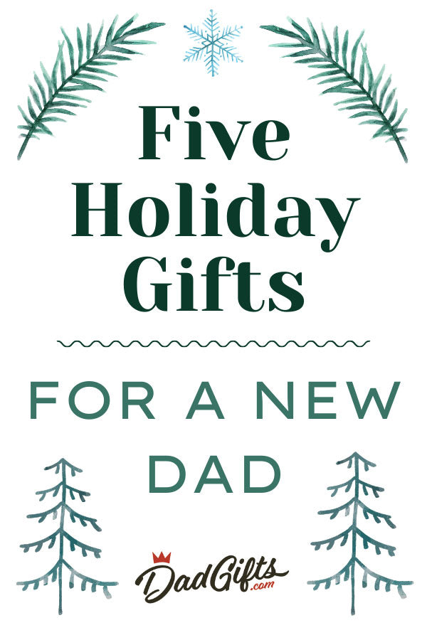 Five Holiday Gifts for a New Dad