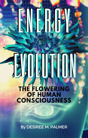 Energy Evolution The flowering of Human Consciouness