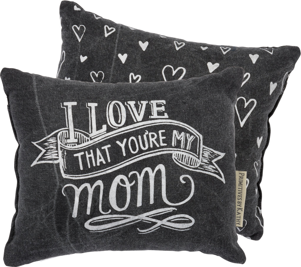 I Love That Your My Mother Pillow Insert Included