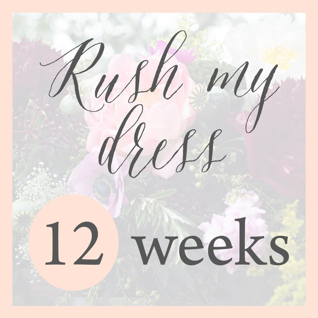 RUSH MY DRESS - 12 weeks