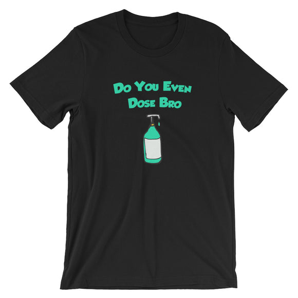 Do You Even Dose Bro T-Shirt