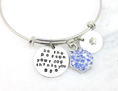 Be the person your dog thinks you are- adjustable bangle bracelet,
