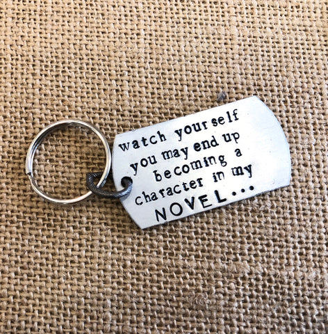 Be careful you will be a character in my novel- keychain