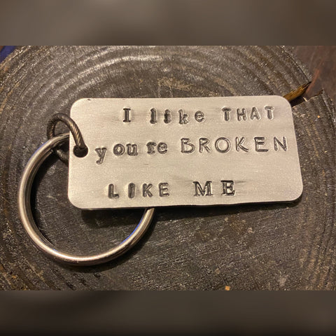 Large keychain- 'I like that you're broken like me'