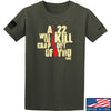 IV8888 A .22 Will Kill the Crap out of You T-Shirt T-Shirts Small / Military Green by Ballistic Ink - Made in America USA