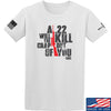 IV8888 A .22 Will Kill the Crap out of You T-Shirt T-Shirts Small / White by Ballistic Ink - Made in America USA