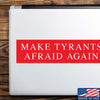 Make Tyrants Afraid Again Bumper Sticker & Decal