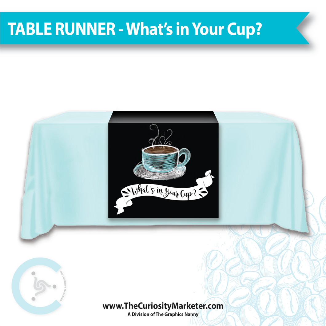 Table Runner - What's in Your Cup.