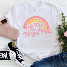 Ask Me About My Magic Pills - Tshirt