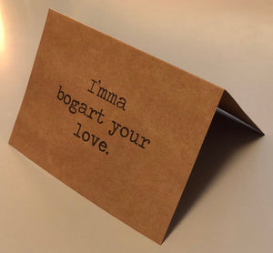I'mma bogart your love card // Valentine's Day Card // Funny Card // Romantic Card // Dating Card // You Complete Me Card