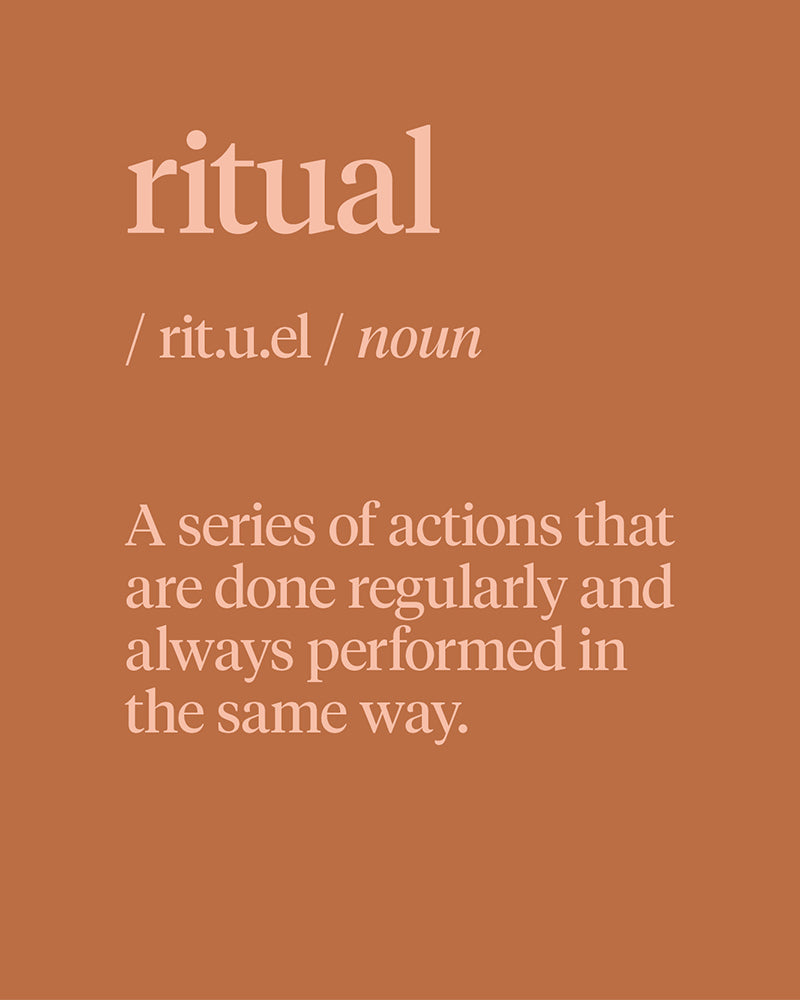 Ritual: A series of actions that are done regularly and always performed in the same way.