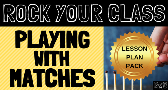 Playing With Matches - Complete Lesson Plan Package #rockyourclass