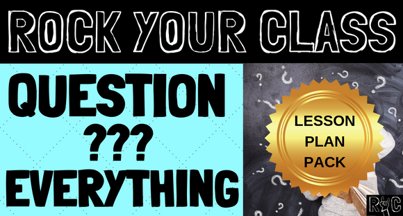 Question Everything - Complete Lesson Plan Package #rockyourclass