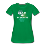 Circles Are Pointless! - Women's Premium T-Shirt - kelly green