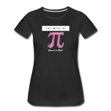 The Wife of Pi Married to Math - Women's Premium T-Shirt - black