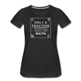 Only a Fraction Wholly Get Math - Women's Premium T-Shirt - black