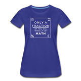 Only a Fraction Wholly Get Math - Women's Premium T-Shirt - royal blue