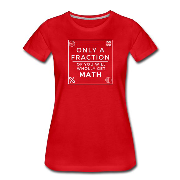 Only a Fraction Wholly Get Math - Women's Premium T-Shirt - red