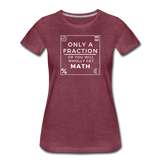 Only a Fraction Wholly Get Math - Women's Premium T-Shirt - heather burgundy
