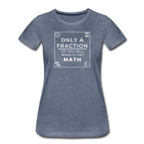 Only a Fraction Wholly Get Math - Women's Premium T-Shirt - heather blue