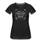 Only a Fraction Wholly Get Math - Women's Premium T-Shirt - charcoal gray