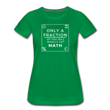 Only a Fraction Wholly Get Math - Women's Premium T-Shirt - kelly green