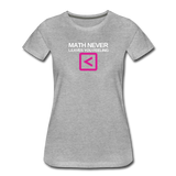 Math never leaves you feeling less than - Women's Premium T-Shirt - heather gray