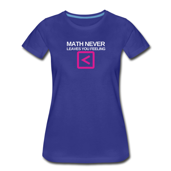 Math never leaves you feeling less than - Women's Premium T-Shirt - royal blue