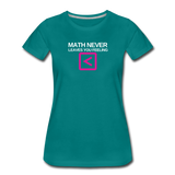 Math never leaves you feeling less than - Women's Premium T-Shirt - teal