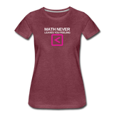 Math never leaves you feeling less than - Women's Premium T-Shirt - heather burgundy