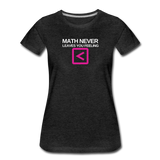 Math never leaves you feeling less than - Women's Premium T-Shirt - charcoal gray