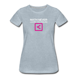 Math never leaves you feeling less than - Women's Premium T-Shirt - heather ice blue