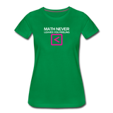 Math never leaves you feeling less than - Women's Premium T-Shirt - kelly green