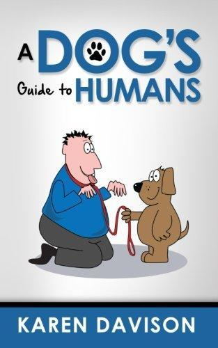 A Dog's Guide to Humans: Volume 1 (Fun Reads for Dog Lovers) - DogSmart.ie