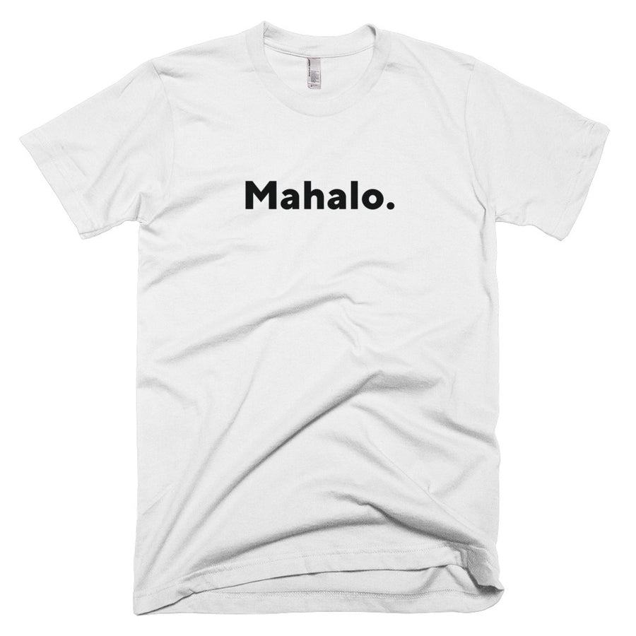 "Short-Sleeve T-Shirt (American Apparel) (White), ""Mahalo."" 
