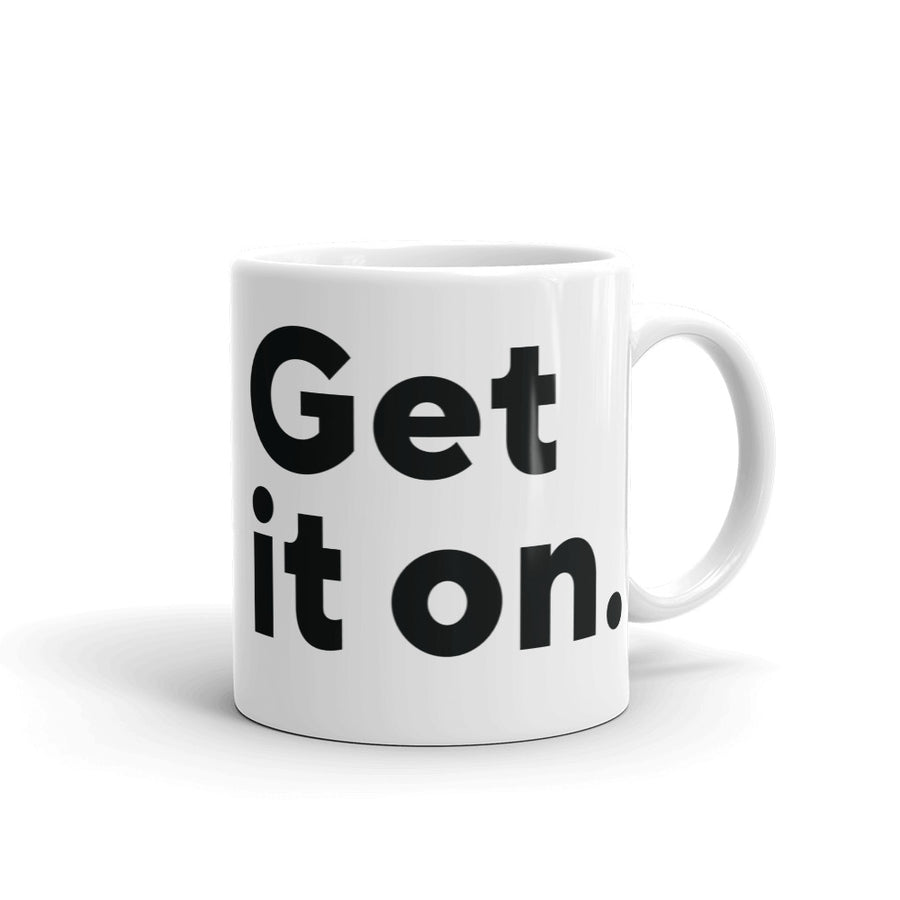 "Mug, ""Get it on."" 