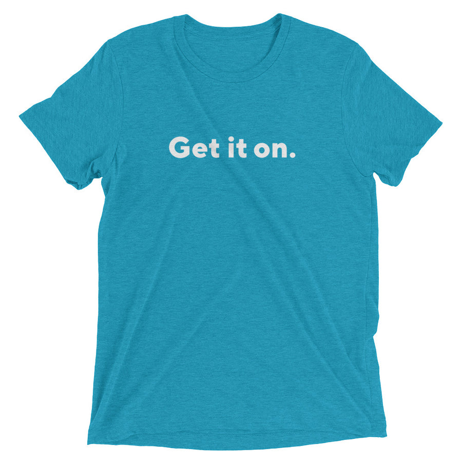 "Short Sleeve Tri-blend T-shirt, ""Get it on."" 