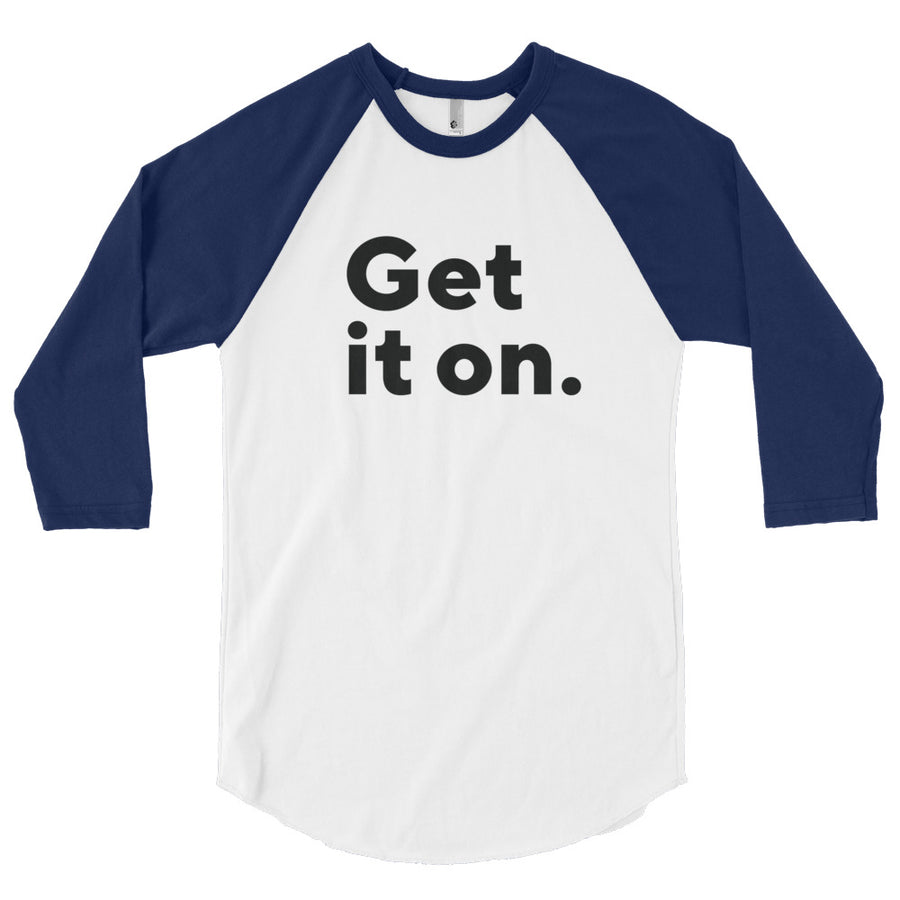 "3/4 Sleeve Raglan Shirt, ""Get it on."" 