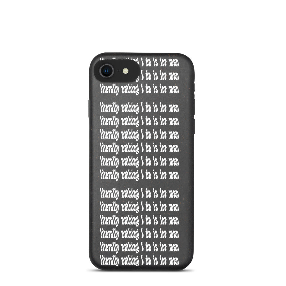 Literally nothing I do is for men phone case
