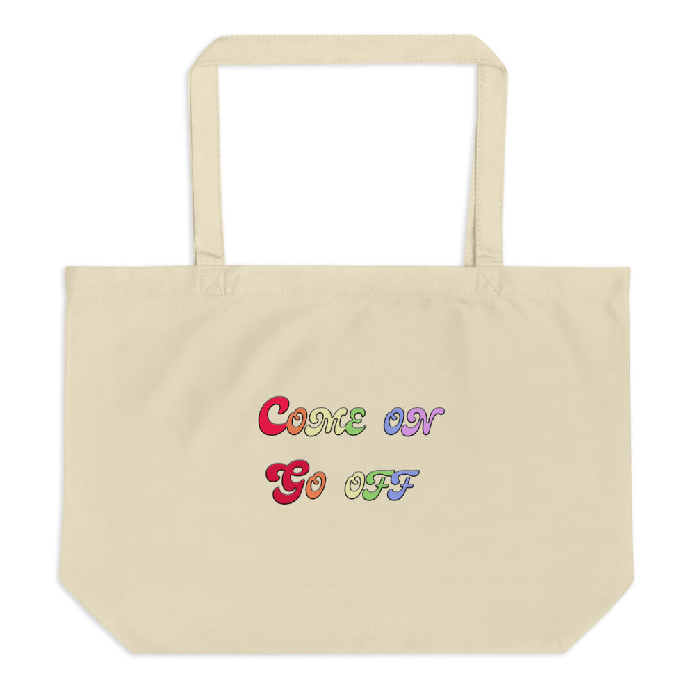 Come On Go Off Large Tote