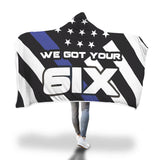 We got your Six - Thin Blue Line Hooded Blanket