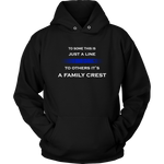 To some this is just a line to others it's a Family Crest - Hoodie