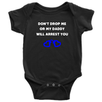 Dont drop me or my Daddy will arrest you - Infant Baby Onesie Bodysuit