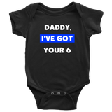 Daddy I've Got your Six - Infant Baby Onesie Bodysuit