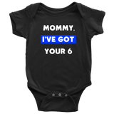 Mommy I've Got your Six - Infant Baby Onesie Bodysuit