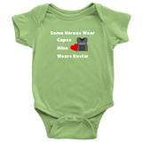 Some Heroes wear Capes mine wears Kevlar - Infant Baby Onesie Bodysuit