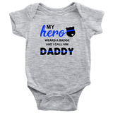 My Hero wears a Badge and I call him Daddy - Infant Baby Onesie Bodysuit