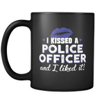 I Kissed A Police Officer and I Liked It - Mug
