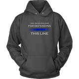 I will never apologize for defending Thin Blue Line Hoodies